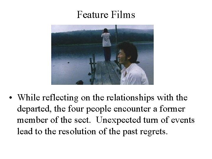 Feature Films • While reflecting on the relationships with the departed, the four people