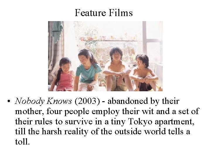 Feature Films • Nobody Knows (2003) - abandoned by their mother, four people employ