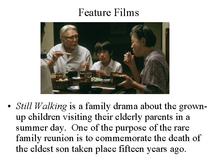 Feature Films • Still Walking is a family drama about the grownup children visiting