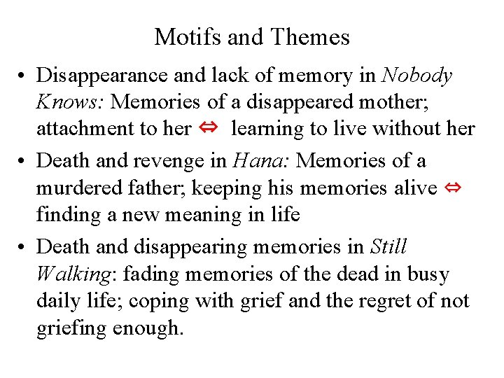 Motifs and Themes • Disappearance and lack of memory in Nobody Knows: Memories of