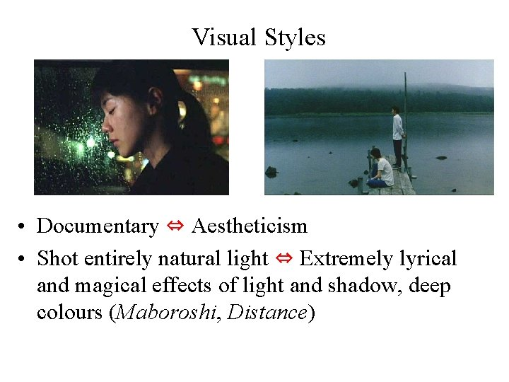 Visual Styles • Documentary ⇔ Aestheticism • Shot entirely natural light ⇔ Extremely lyrical