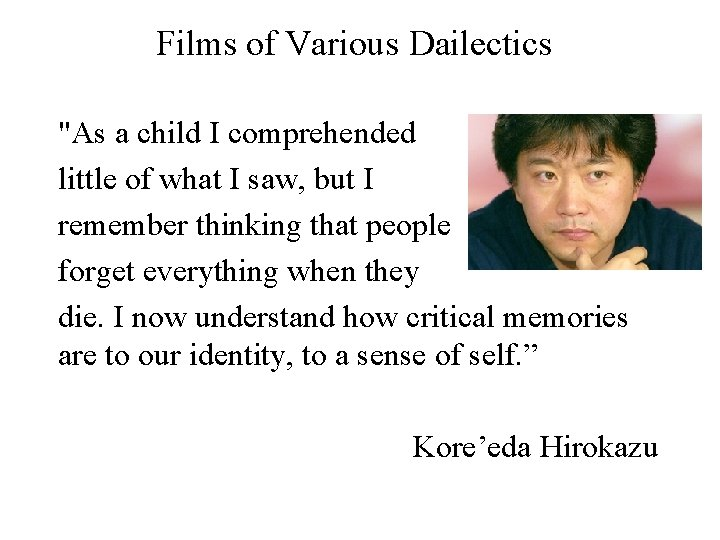 """Films of Various Dailectics """"As a child I comprehended little of what I saw,"""