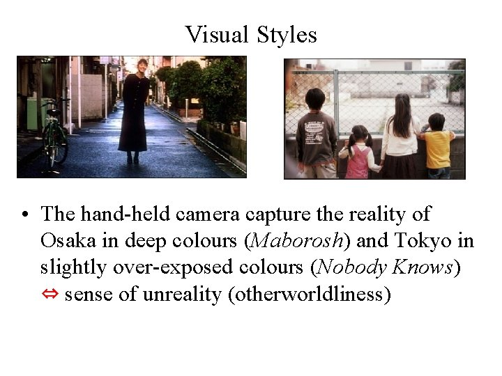 Visual Styles • The hand-held camera capture the reality of Osaka in deep colours
