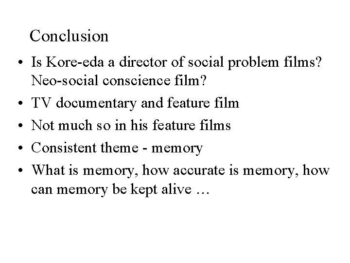 Conclusion • Is Kore-eda a director of social problem films? Neo-social conscience film? •