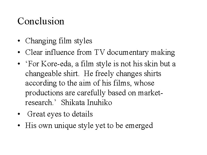Conclusion • Changing film styles • Clear influence from TV documentary making • 'For