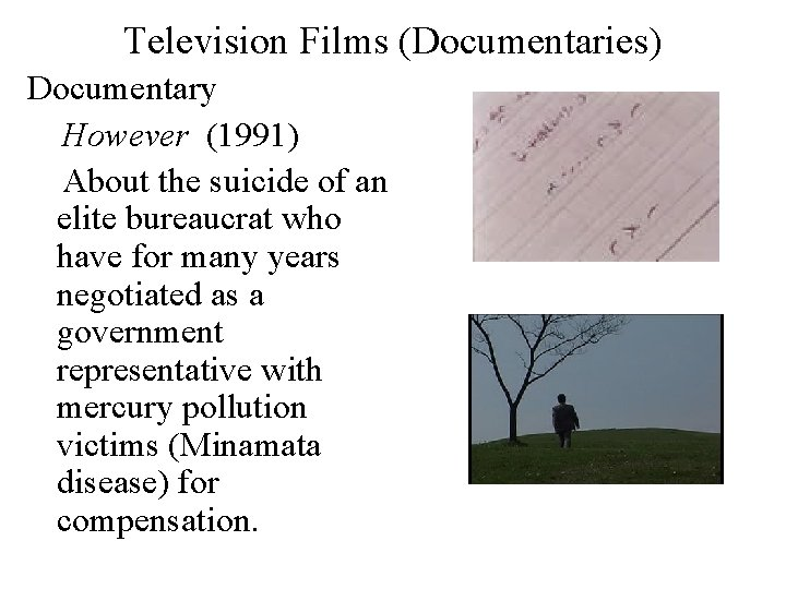 Television Films (Documentaries) Documentary However (1991) About the suicide of an elite bureaucrat who