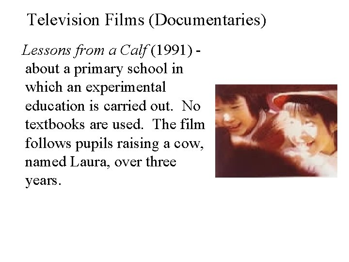 Television Films (Documentaries) Lessons from a Calf (1991) about a primary school in which