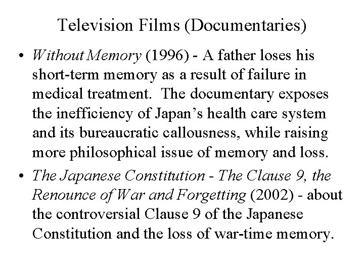 Television Films (Documentaries) • Without Memory (1996) - A father loses his short-term memory