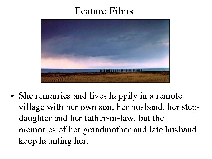 Feature Films • She remarries and lives happily in a remote village with her
