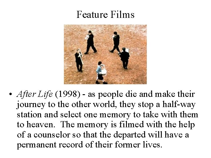 Feature Films • After Life (1998) - as people die and make their journey