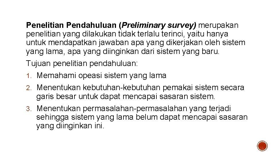 Penelitian Pendahuluan (Preliminary survey) merupakan penelitian yang dilakukan tidak terlalu terinci, yaitu hanya untuk