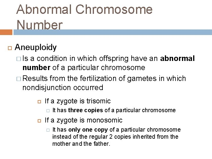 Abnormal Chromosome Number Aneuploidy � Is a condition in which offspring have an abnormal