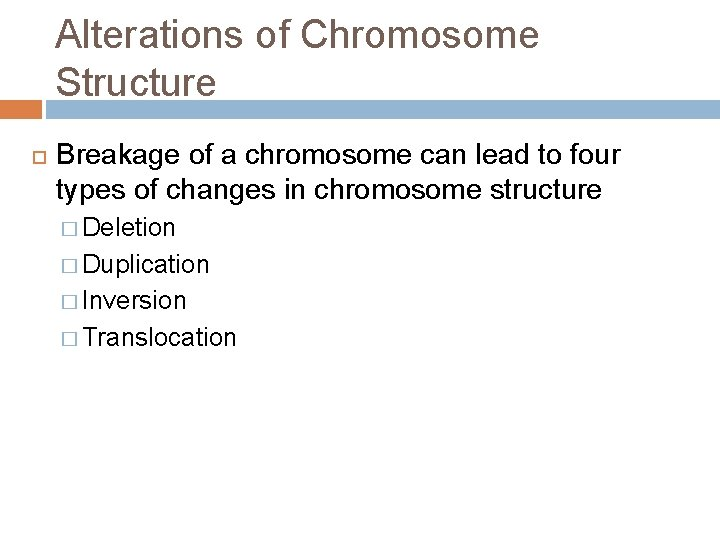 Alterations of Chromosome Structure Breakage of a chromosome can lead to four types of