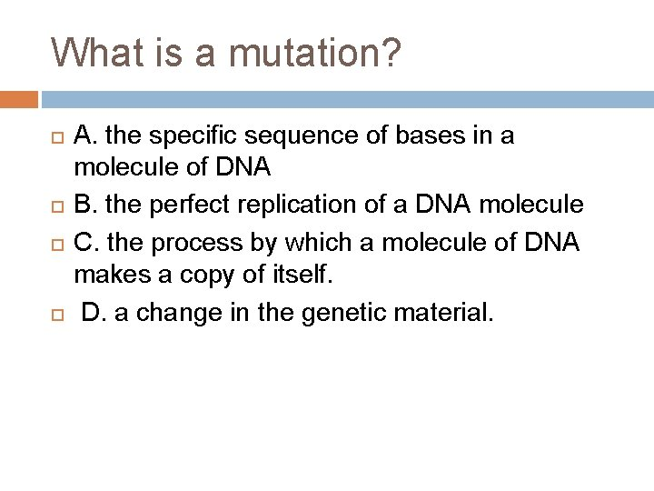 What is a mutation? A. the specific sequence of bases in a molecule of