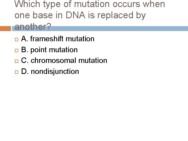 Which type of mutation occurs when one base in DNA is replaced by another?