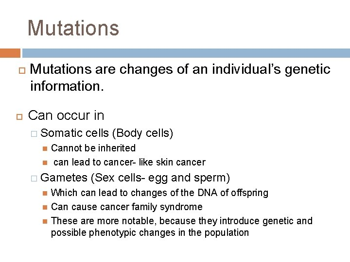 Mutations are changes of an individual's genetic information. Can occur in � Somatic cells