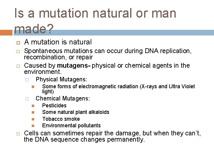 Is a mutation natural or man made? A mutation is natural Spontaneous mutations can