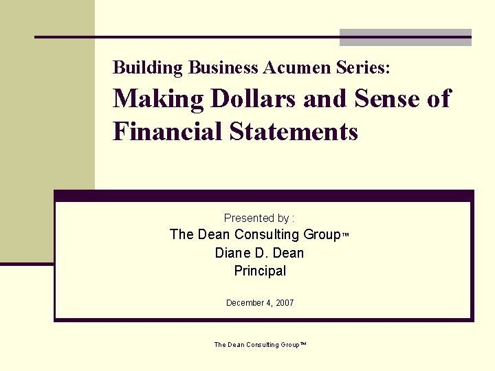 Building Business Acumen Series: Making Dollars and Sense of Financial Statements Presented by :