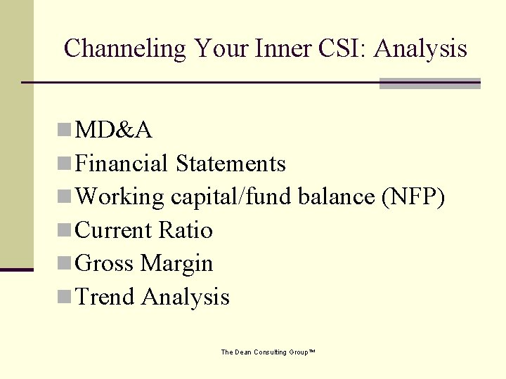 Channeling Your Inner CSI: Analysis n MD&A n Financial Statements n Working capital/fund balance
