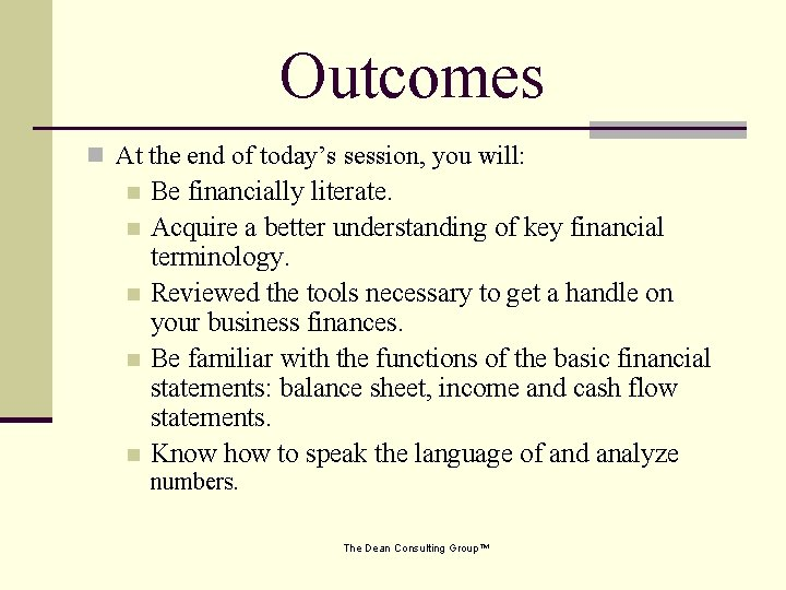 Outcomes n At the end of today's session, you will: n n n Be
