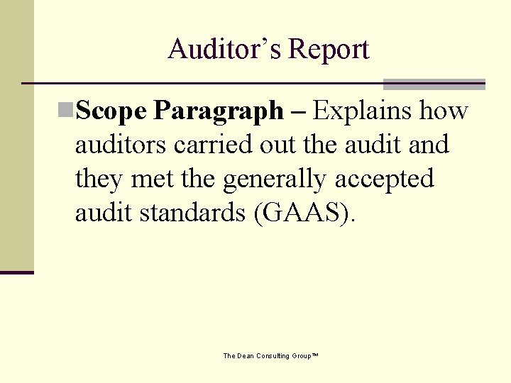 Auditor's Report n. Scope Paragraph – Explains how auditors carried out the audit and