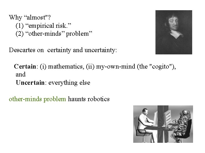 """Why """"almost""""? (1) """"empirical risk. """" (2) """"other-minds"""" problem"""" Descartes on certainty and uncertainty:"""