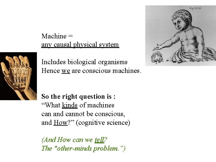 Machine = any causal physical system Includes biological organisms Hence we are conscious machines.