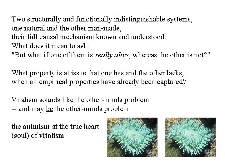 Two structurally and functionally indistinguishable systems, one natural and the other man-made, their full
