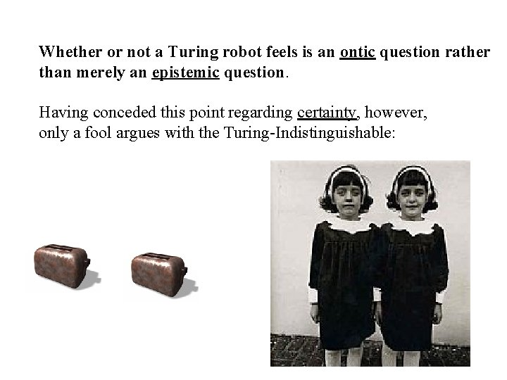 Whether or not a Turing robot feels is an ontic question rather than merely