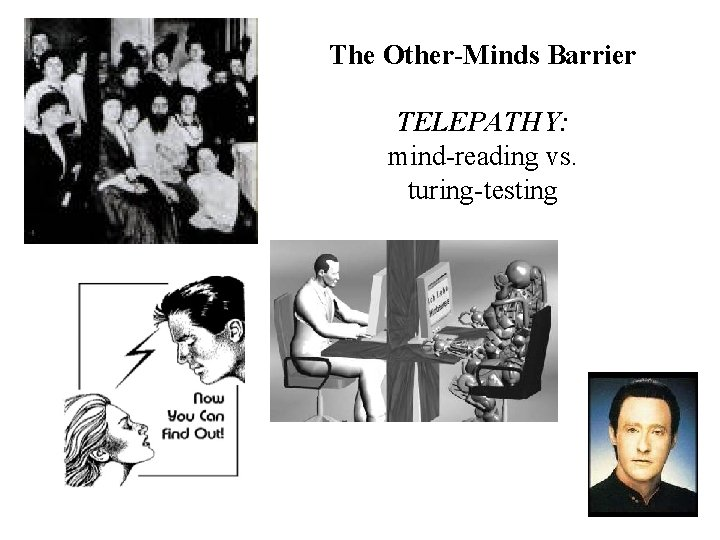 The Other-Minds Barrier TELEPATHY: mind-reading vs. turing-testing