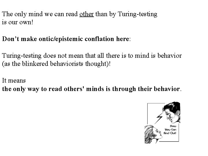 The only mind we can read other than by Turing-testing is our own! Don't