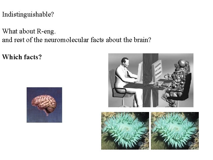 Indistinguishable? What about R-eng. and rest of the neuromolecular facts about the brain? Which