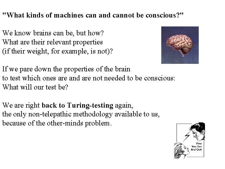 """""""What kinds of machines can and cannot be conscious? """" We know brains can"""