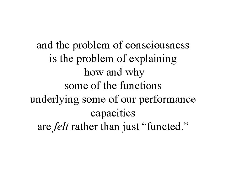 and the problem of consciousness is the problem of explaining how and why some