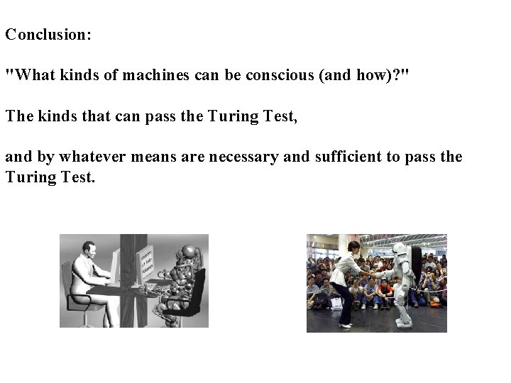 """Conclusion: """"What kinds of machines can be conscious (and how)? """" The kinds that"""