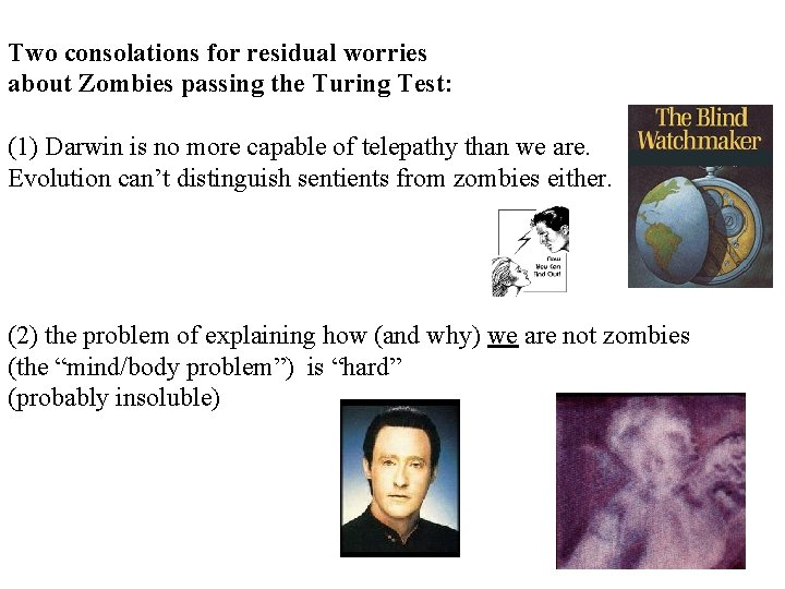 Two consolations for residual worries about Zombies passing the Turing Test: (1) Darwin is