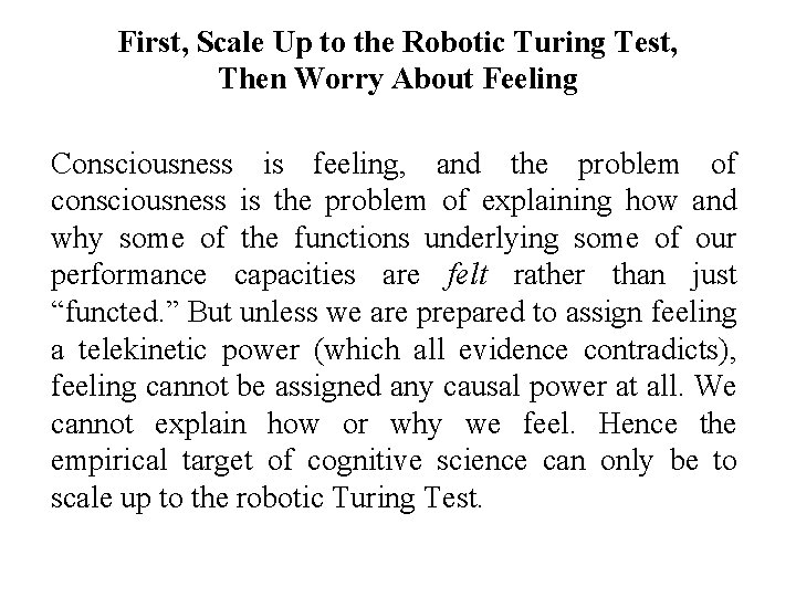 First, Scale Up to the Robotic Turing Test, Then Worry About Feeling Consciousness is