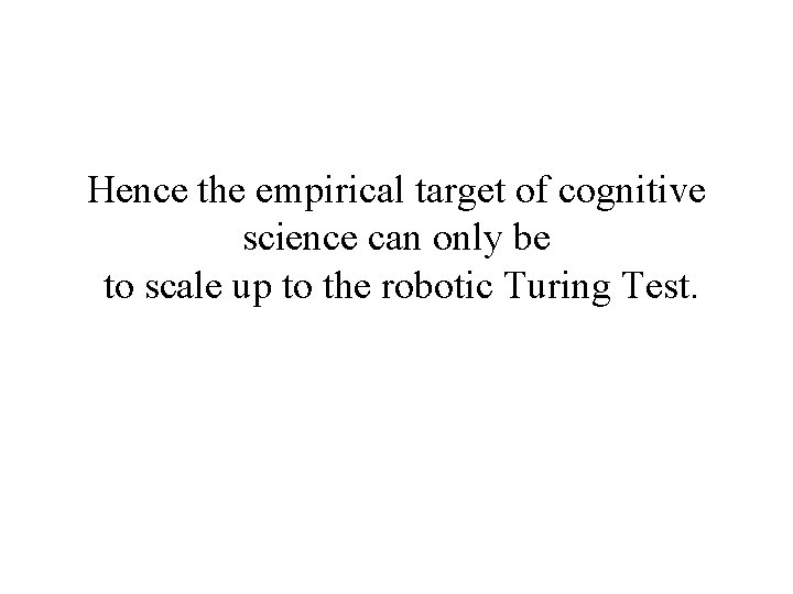Hence the empirical target of cognitive science can only be to scale up to