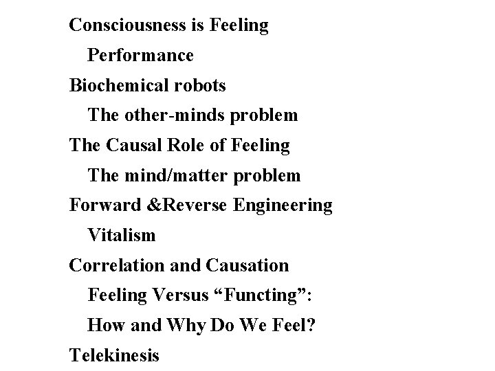 Consciousness is Feeling Performance Biochemical robots The other-minds problem The Causal Role of Feeling