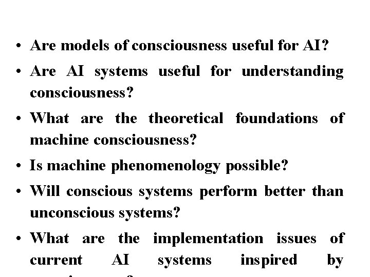 • Are models of consciousness useful for AI? • Are AI systems useful