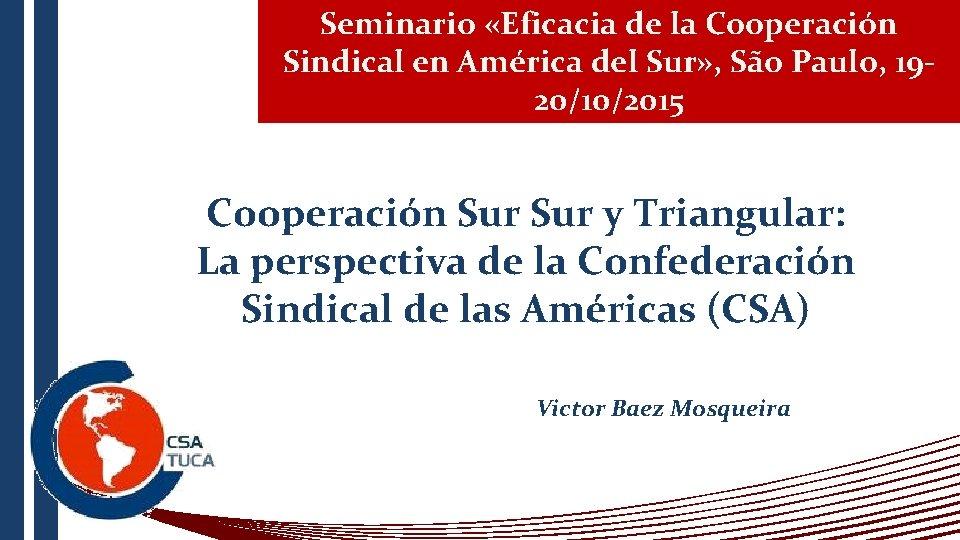 Seminario «Eficacia de la Cooperación Sindical en América del Sur» , São Paulo, 1920/10/2015