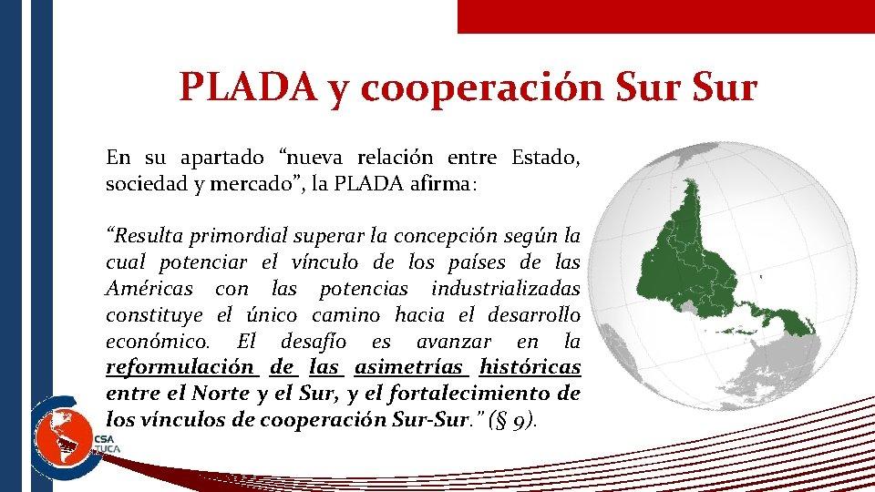 """PLADA y cooperación Sur En su apartado """"nueva relación entre Estado, sociedad y mercado"""","""