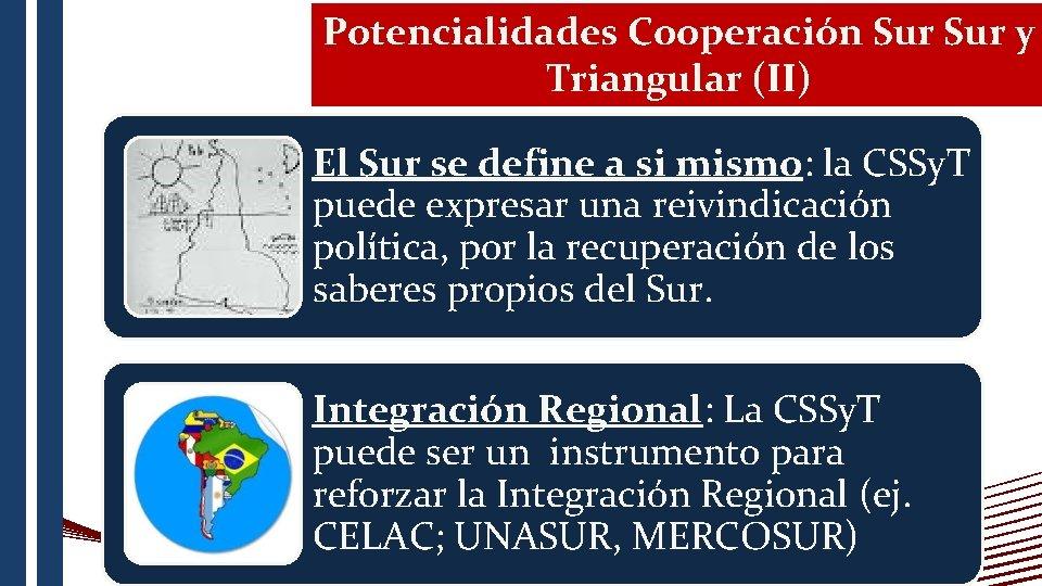 Potencialidades Cooperación Sur y Triangular (II) El Sur se define a si mismo: la