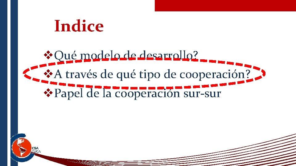 Indice v. Qué modelo de desarrollo? v. A través de qué tipo de cooperación?