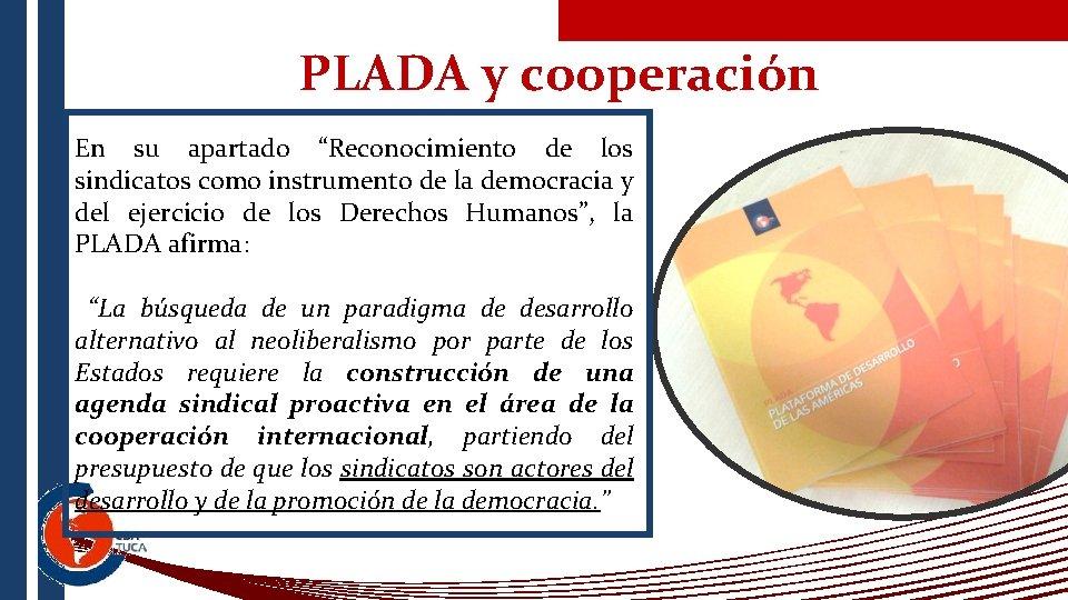 """PLADA y cooperación En su apartado """"Reconocimiento de los sindicatos como instrumento de la"""