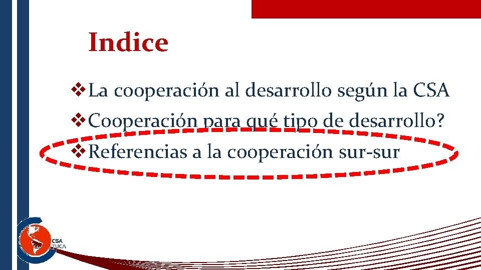 Indice v. La cooperación al desarrollo según la CSA v. Cooperación para qué tipo