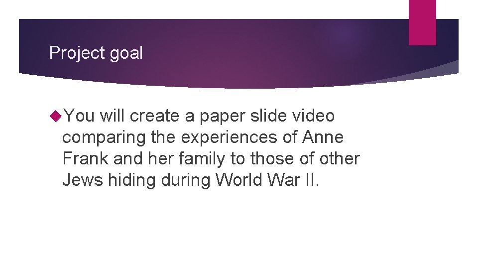 Project goal You will create a paper slide video comparing the experiences of Anne