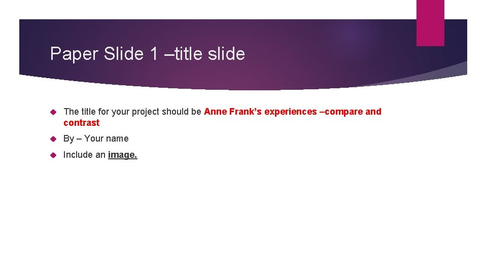 Paper Slide 1 –title slide The title for your project should be Anne Frank's
