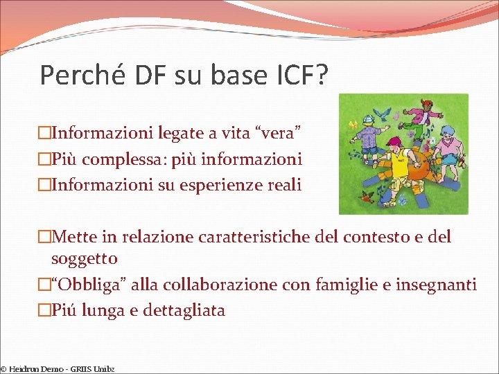 """Perché DF su base ICF? �Informazioni legate a vita """"vera"""" �Più complessa: più informazioni"""