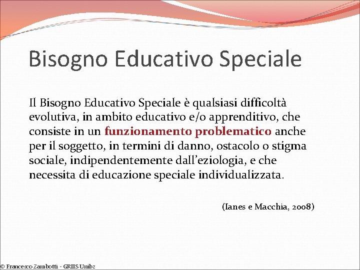 Bisogno Educativo Speciale Il Bisogno Educativo Speciale è qualsiasi difficoltà evolutiva, in ambito educativo